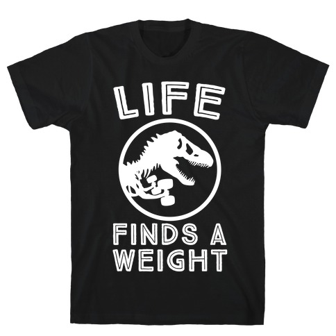 Life Finds a Weight T-Shirt