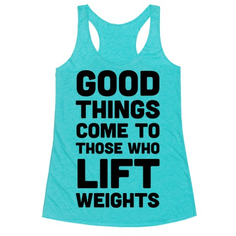 Good Things Come To Those Who Lift Weights Racerback Tank Top