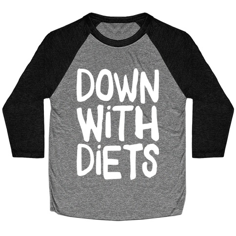 Down With Diets Baseball Tee