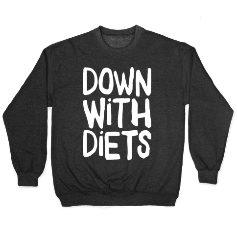Down With Diets Pullover