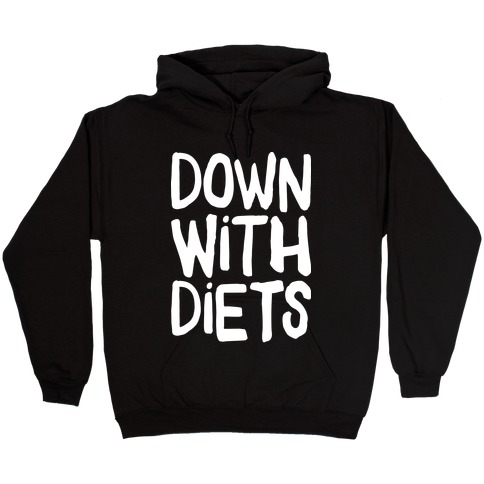 Down With Diets Hooded Sweatshirt