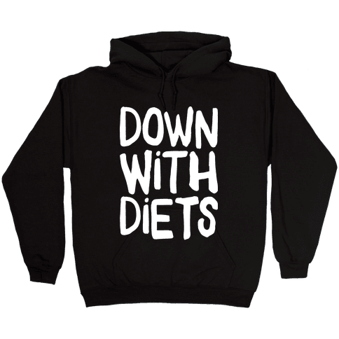 Down With Diets Hooded Sweatshirt