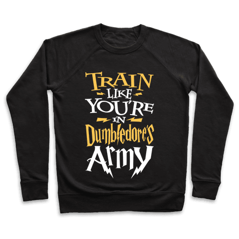 Train Like You're In Dumbledore's Army Pullover