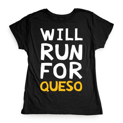Will Run For Queso Tee