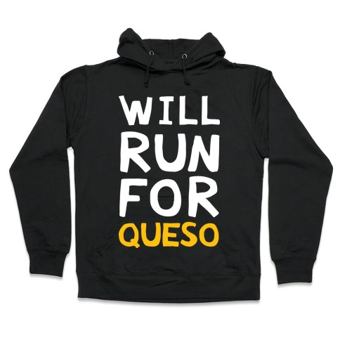 Will Run For Queso Hooded Sweatshirt