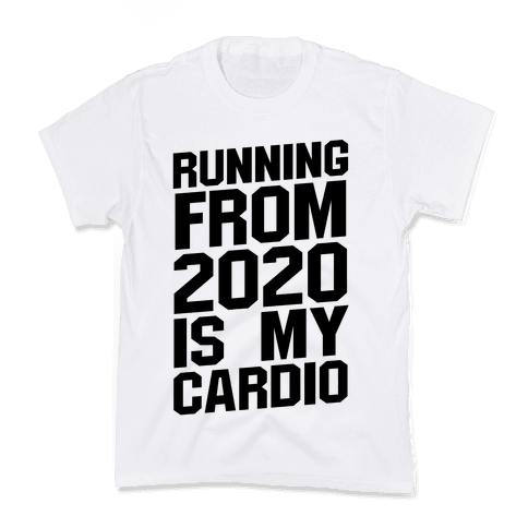 Running From 2020 Is My Cardio Kids T-Shirt