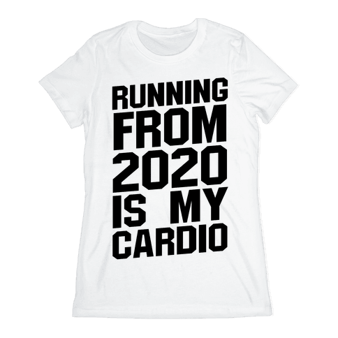 Running From 2020 Is My Cardio Womens T-Shirt
