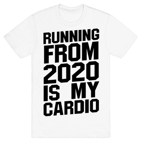 Running From 2020 Is My Cardio Mens/Unisex T-Shirt