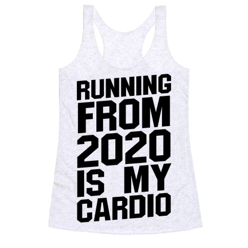 Running From 2020 Is My Cardio Racerback Tank Top