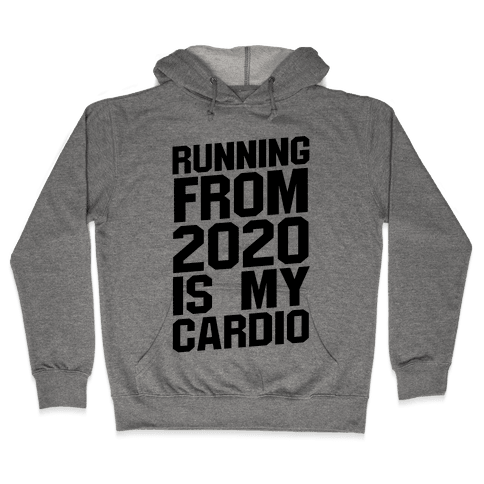 Running From 2020 Is My Cardio Hooded Sweatshirt