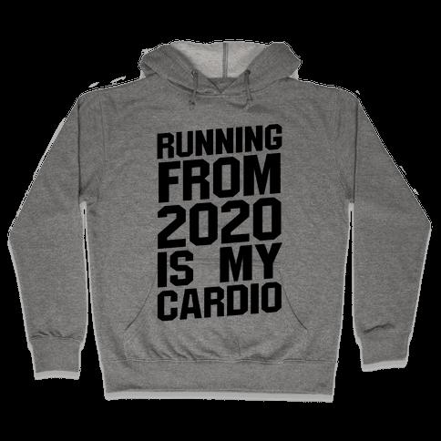 Running From 2020 Is My Cardio Hooded Sweatshirt