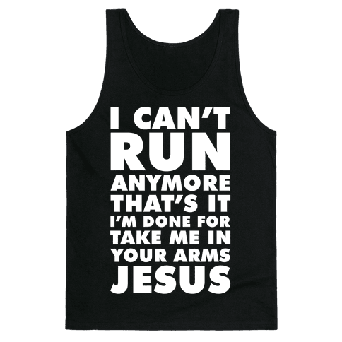 I Can't Run Anymore Take Me In Your Arms Jesus Tank Top