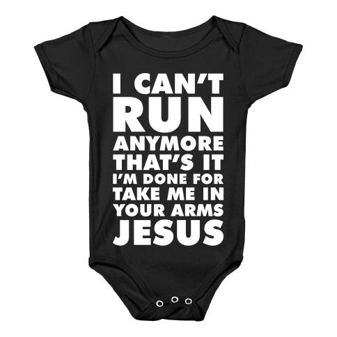 I Can't Run Anymore Take Me In Your Arms Jesus Baby Onesy