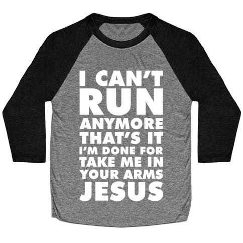 I Can't Run Anymore Take Me In Your Arms Jesus Baseball Tee