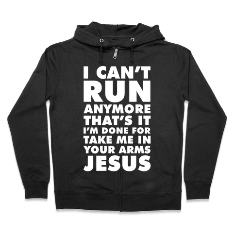 I Can't Run Anymore Take Me In Your Arms Jesus Zip Hoodie