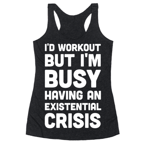 I'd Workout But Im Busy Having An Existential Crisis