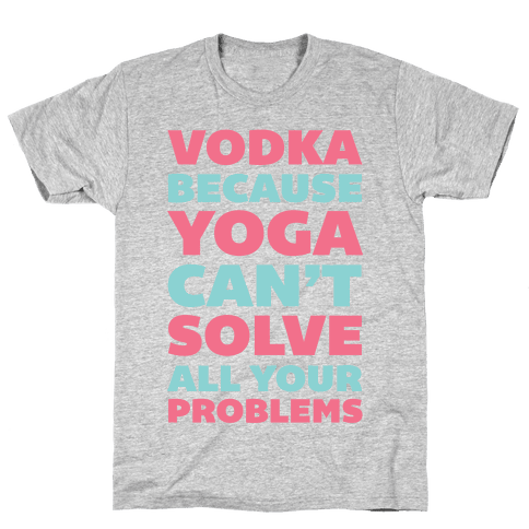 Vodka Because Yoga Can't Solve All Your Problems Mens T-Shirt