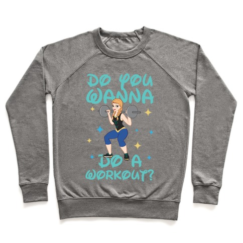 Do You Wanna Do a Workout (Princess Parody) Pullover