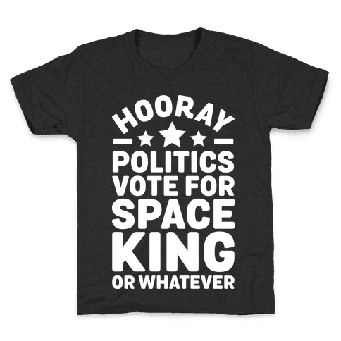 Hooray Politics Vote for Space King or Whatever Kids T-Shirt