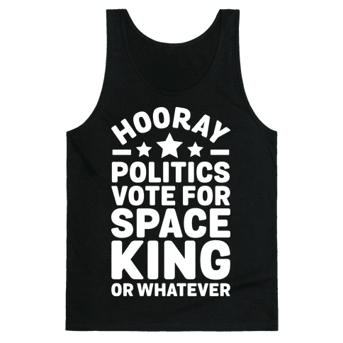Hooray Politics Vote for Space King or Whatever Tank Top