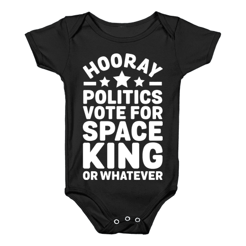 Hooray Politics Vote for Space King or Whatever Baby Onesy