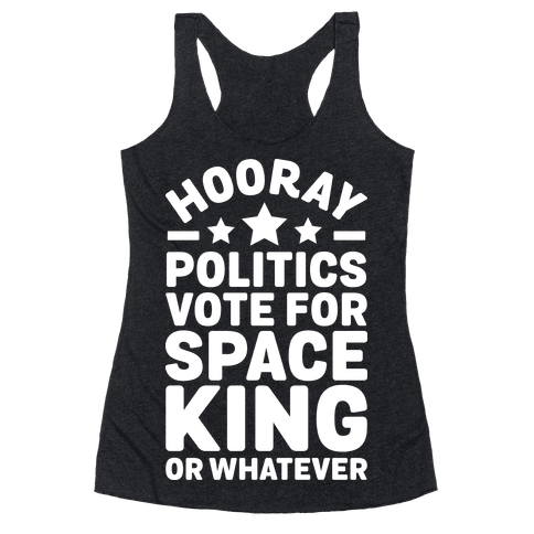 Hooray Politics Vote for Space King or Whatever Racerback Tank Top