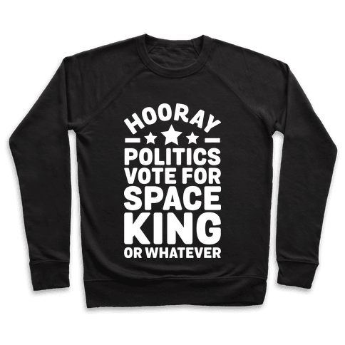 Hooray Politics Vote for Space King or Whatever Pullover