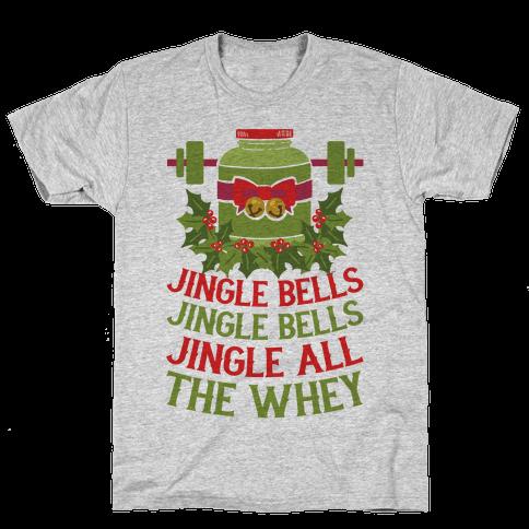 Jingle Bells, Jingle Bells, Jingle All The Whey Mens/Unisex T-Shirt