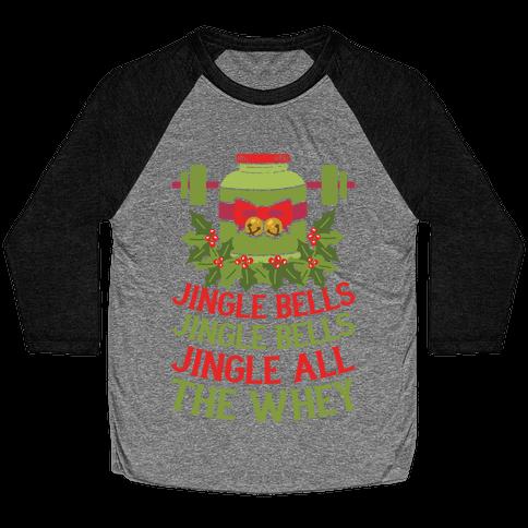 Jingle Bells, Jingle Bells, Jingle All The Whey Baseball Tee