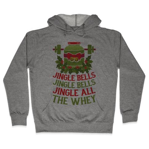 Jingle Bells, Jingle Bells, Jingle All The Whey Hooded Sweatshirt