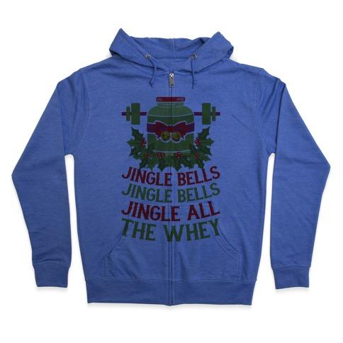 Jingle Bells, Jingle Bells, Jingle All The Whey Zip Hoodie