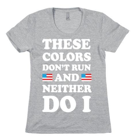 These Colors Don't Run And Neither Do I Womens T-Shirt