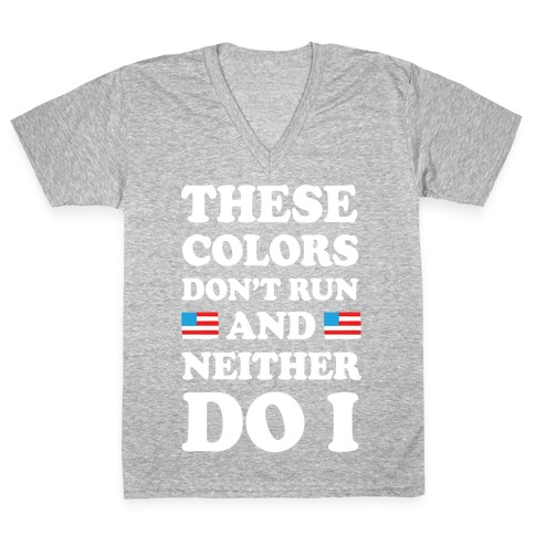 These Colors Don't Run And Neither Do I V-Neck Tee Shirt