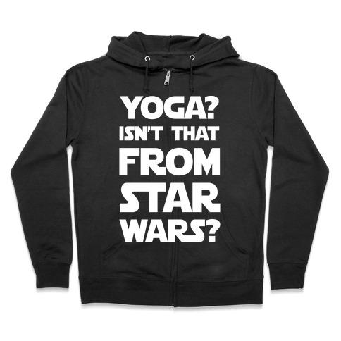Yoga Isn't That From Star Wars Zip Hoodie