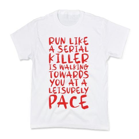 Run Like a Serial Killer Is Walking Towards You Kids T-Shirt
