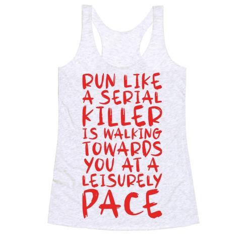 Run Like a Serial Killer Is Walking Towards You Racerback Tank Top