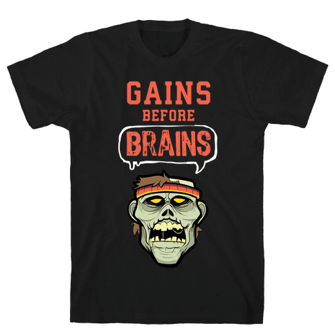 GAINS before BRAINS! Mens T-Shirt
