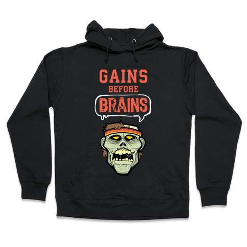 GAINS before BRAINS! Hooded Sweatshirt