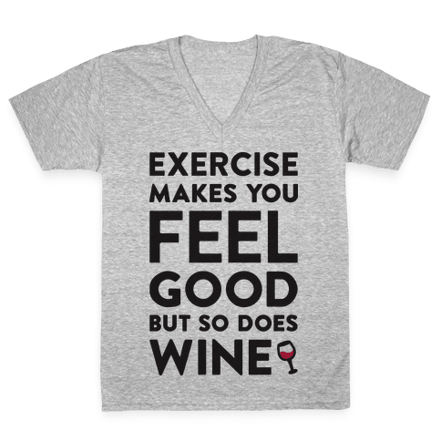 Exercise Makes You Feel Good But So Does Wine V-Neck Tee Shirt