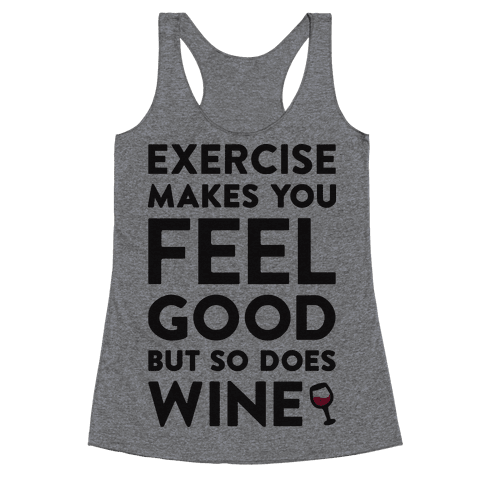 Exercise Makes You Feel Good But So Does Wine Racerback Tank Top