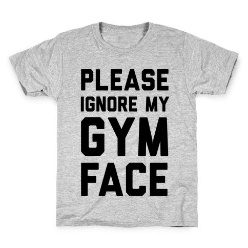 Please Ignore My Gym Face Kids T-Shirt