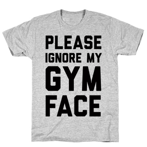 Please Ignore My Gym Face T-Shirt