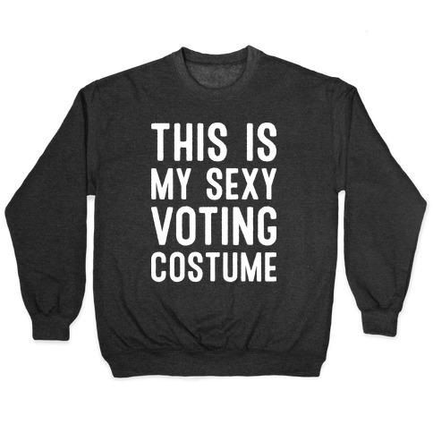 This Is My Sexy Voting Costume Pullover