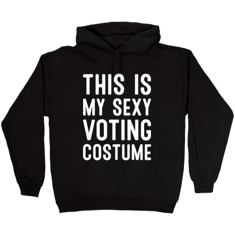 This Is My Sexy Voting Costume Hooded Sweatshirt