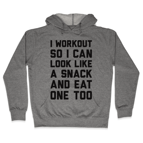 I Workout So I Can Look Like A Snack And Eat One Too Hooded Sweatshirt