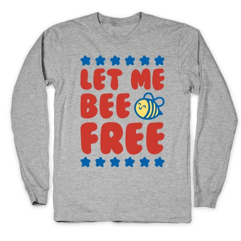 Let Me Be Free Long Sleeve T-Shirt