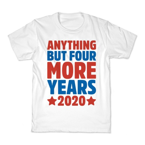 Anything But Four More Years 2020 Kids T-Shirt