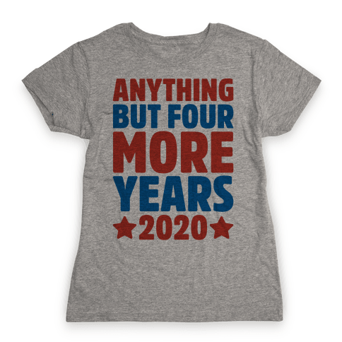 Anything But Four More Years 2020 Womens T-Shirt