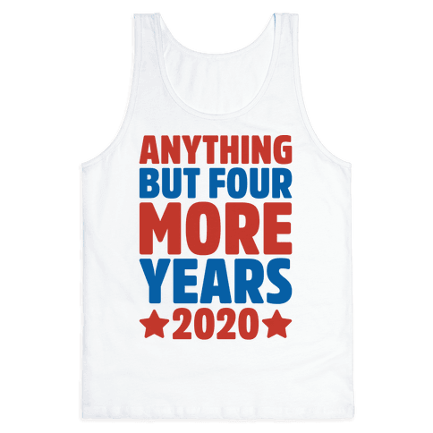 Anything But Four More Years 2020 Tank Top