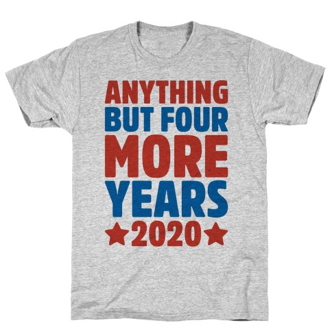 Anything But Four More Years 2020 Mens/Unisex T-Shirt